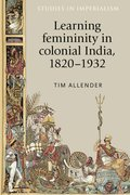 Cover for Learning femininity in colonial India, 1820-1932
