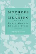Cover for Mothers and meaning on the early modern English stage
