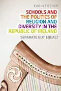 Cover for Schools and the Politics of Religion and Diversity in the Republic of Ireland