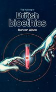 Cover for The making of British bioethics