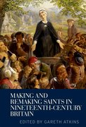 Cover for Making and Remaking Saints in Nineteenth-Century Britain