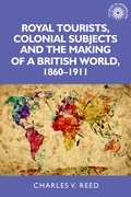 Cover for Royal tourists, colonial subjects and the making of a British world, 1860-1911