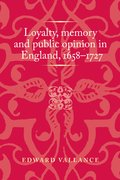 Cover for Loyalty, memory and public opinion in England, 1658-1727