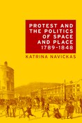 Cover for Protest and the politics of space and place, 1789-1848