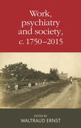 Cover for Work, psychiatry and society, c. 1750-2015