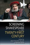 Cover for Screening Shakespeare in the Twenty-First Century