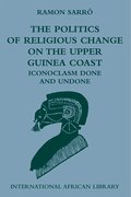 Cover for The Politics of Religious Change on the Upper Guinea Coast
