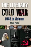 Cover for The Literary Cold War, 1945 to Vietnam