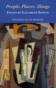 Cover for People, Places, Things - Essays by Elizabeth Bowen