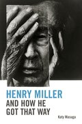 Cover for Henry Miller and How He Got That Way