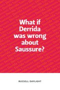 Cover for What if Derrida was wrong about Saussure?
