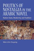 Cover for Politics of Nostalgia in the Arabic Novel