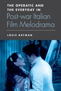Cover for The Operatic and the Everyday in Postwar Italian Film Melodrama