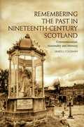 Cover for Remembering the Past in Nineteenth-Century Scotland