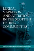 Cover for Lexical Variation and Attrition in the Scottish Fishing Communities