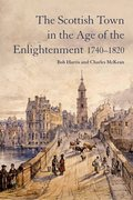 Cover for The Scottish Town in the Age of the Enlightenment 1740-1820
