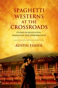 Cover for Spaghetti Westerns at the Crossroads