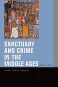 Cover for Sanctuary and Crime in the Middle Ages, 400-1500