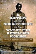 Cover for A History of the Negro Troops in the War of Rebellion, 1861-1865