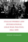 Cover for Italian Women and International Cold War Politics, 1944-1968