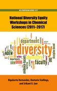 Cover for National Diversity Equity Workshops in Chemical Sciences (2011-2017) - 9780841233515