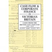 Cover for Cash Flow and Corporate Finance in Victorian Britain