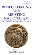 Cover for Renegotiating and Resisting Nationalism in 20th Century Irish Drama