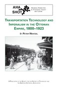 Cover for Transportation Technology and Imperialism in the Ottoman Empire, 1800-1923