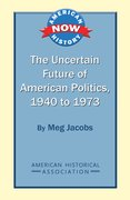 Cover for The Uncertain Future of American Politics, 1940 to 1973