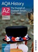 Cover for AQA History A2 Unit 3 The Triumph of Elizabeth: Britain, 1547-1603