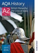 Cover for AQA History A2 Unit 3 British Monarchy: the Crisis of State, 1642-1689