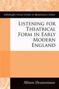 Cover for Listening for Theatrical Form in Early Modern England