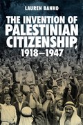 Cover for The Invention of Palestinian Citizenship, 1918-1947