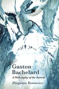 Cover for Gaston Bachelard: A Philosophy of the Surreal