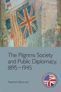 Cover for The Pilgrims Society and Public Diplomacy, 1895-1945