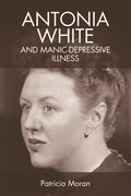 Cover for Antonia White and Manic-Depressive Illness - 9781474418218
