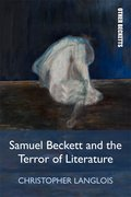Cover for Samuel Beckett and the Terror of Literature