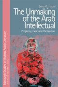 Cover for The Unmaking of the Arab Intellectual