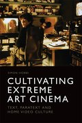 Cover for Cultivating Extreme Art Cinema - 9781474427371
