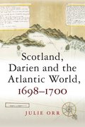 Cover for Scotland, Darien and the Atlantic World, 1698-1700