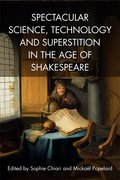 Cover for Spectacular Science, Technology and Superstition in the Age of Shakespeare