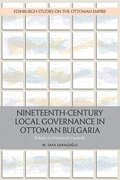 Cover for Nineteenth-Century Local Governance in Ottoman Bulgaria