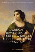 Cover for American Travel Literature, Gendered Aesthetics, and the Italian Tour, 1824-62