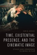 Cover for Time, Existential Presence and the Cinematic Image - 9781474436236