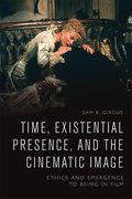 Cover for Time, Existential Presence and the Cinematic Image