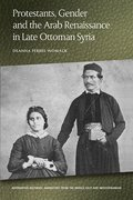 Cover for Protestants, Gender and the Arab Renaissance in Late Ottoman Syria