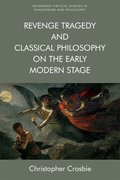Cover for Revenge Tragedy and Classical Philosophy on the Early Modern Stage