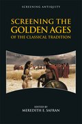 Cover for Screening the Golden Ages of the Classical Tradition