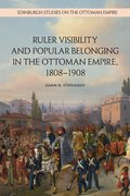 Cover for Ruler Visibility and Popular Belonging in the Ottoman Empire, 1808-1908