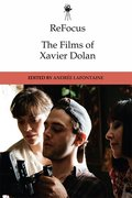 Cover for ReFocus: The Films of Xavier Dolan